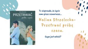 """Halina Strzelecka, """"Przetrwać próbę czasu"""". Teoria miłości"""