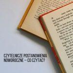 Czytelnicze postanowienia noworoczne – co czytać?