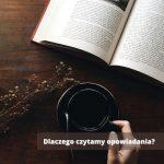 Dlaczego lubimy czytać opowiadania?